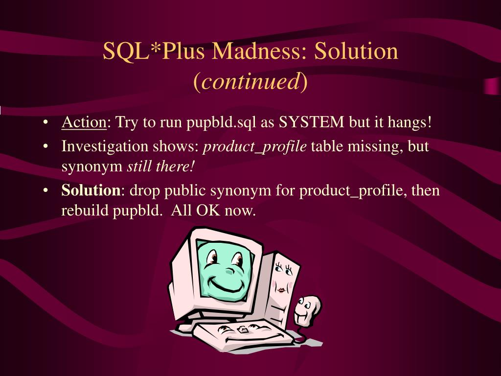 SQL*Plus Madness: Solution