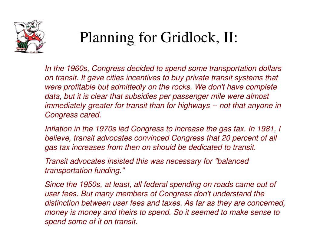 Planning for Gridlock, II: