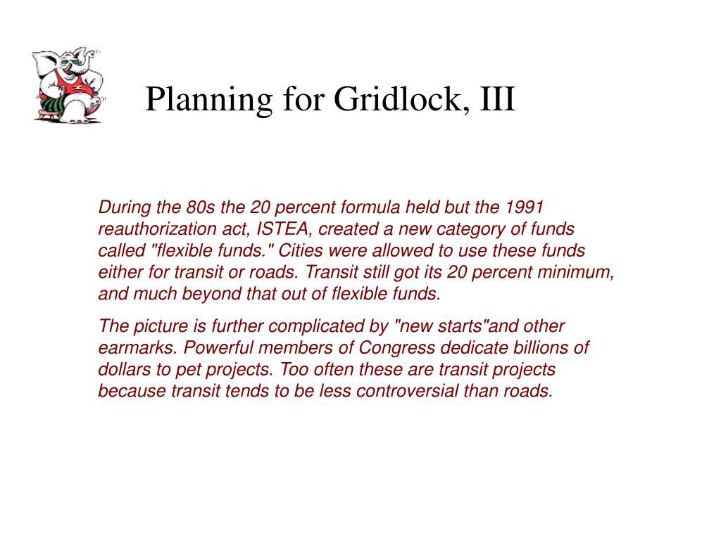 Planning for Gridlock, III