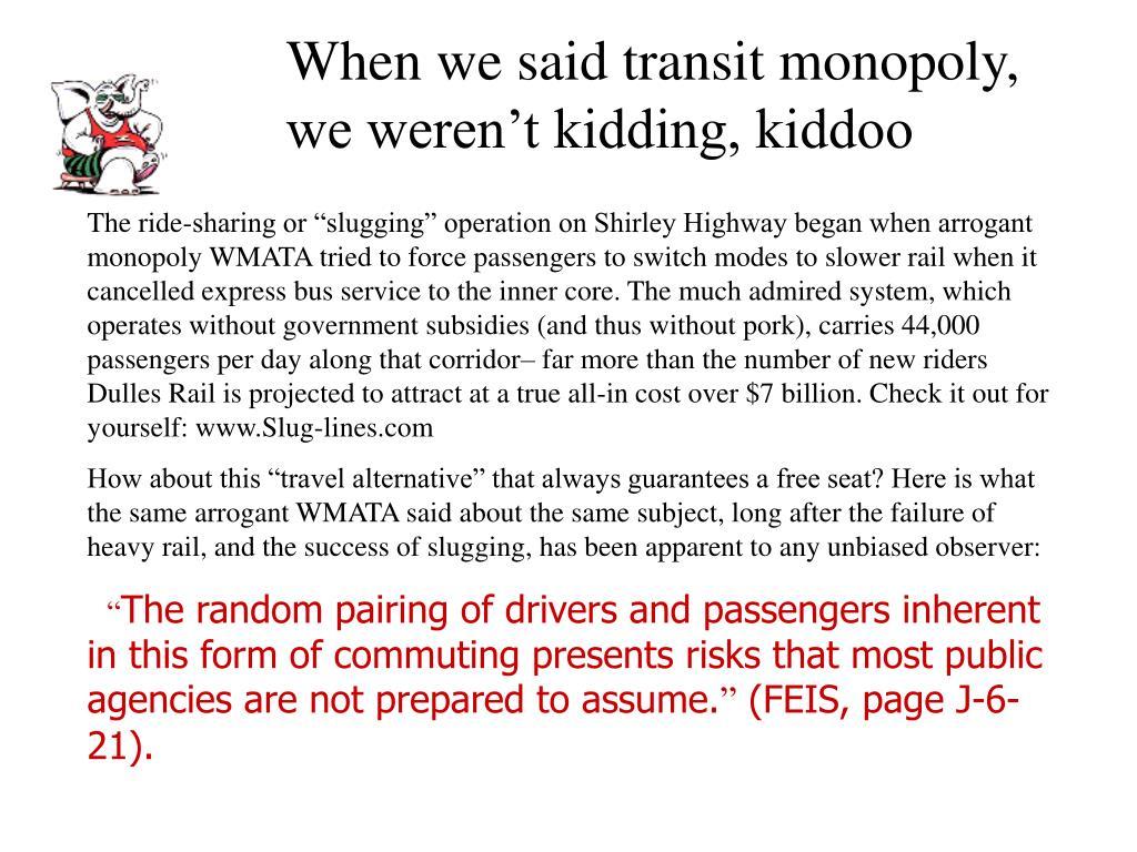 When we said transit monopoly, we weren't kidding, kiddoo