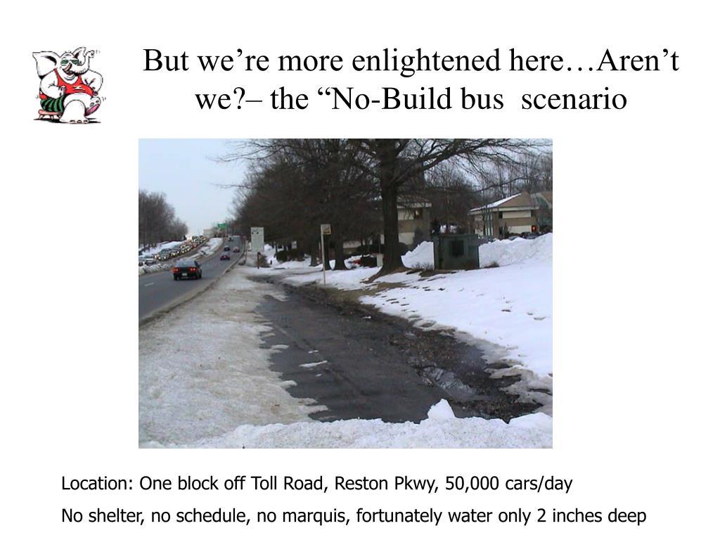 """But we're more enlightened here…Aren't we?– the """"No-Build bus  scenario"""