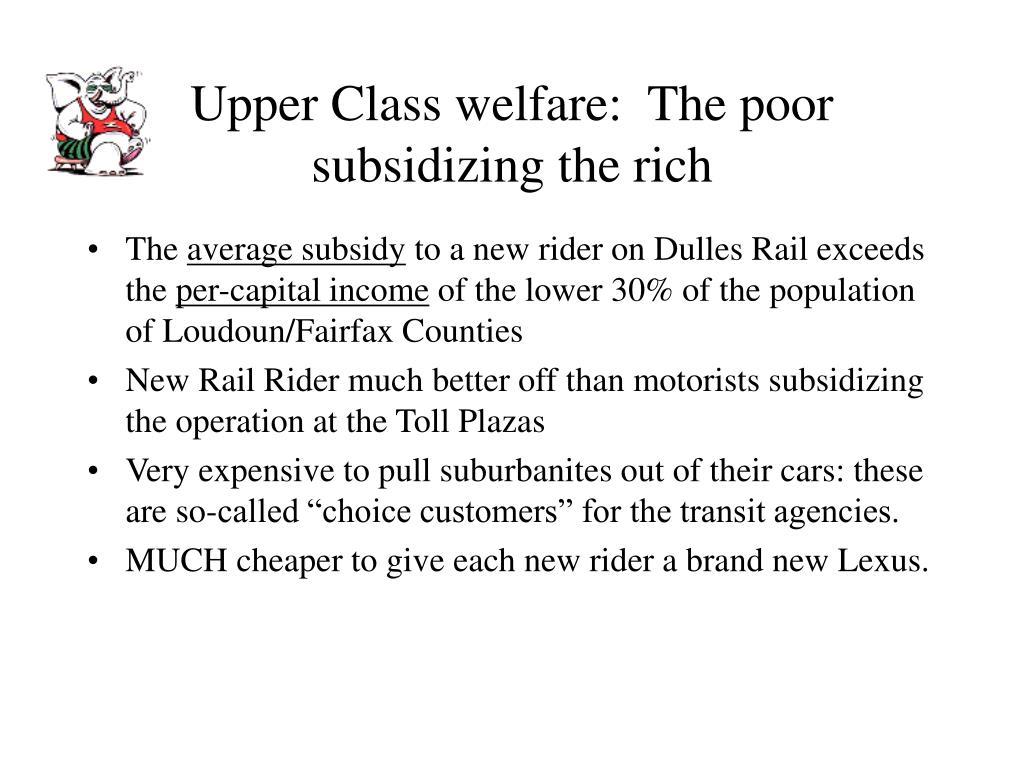 Upper Class welfare:  The poor