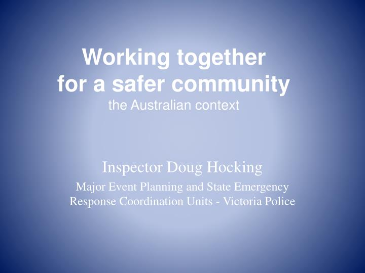 Working together for a safer community the australian context