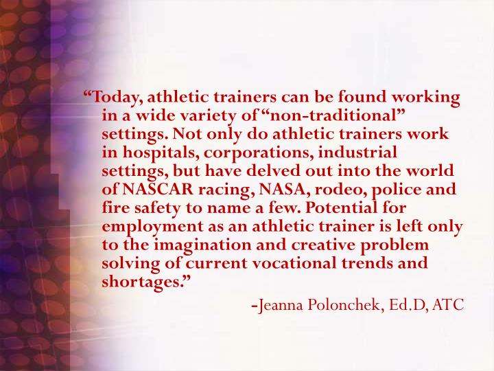 """Today, athletic trainers can be found working in a wide variety of ""non-traditional"" settings..."