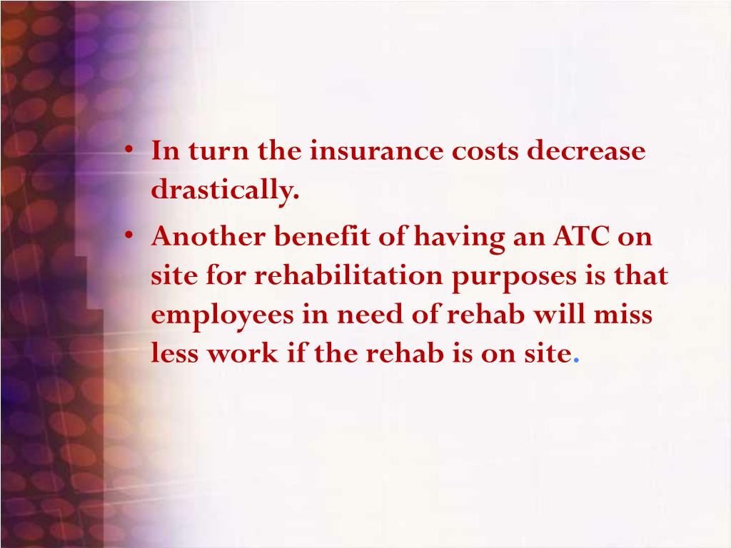 In turn the insurance costs decrease drastically.