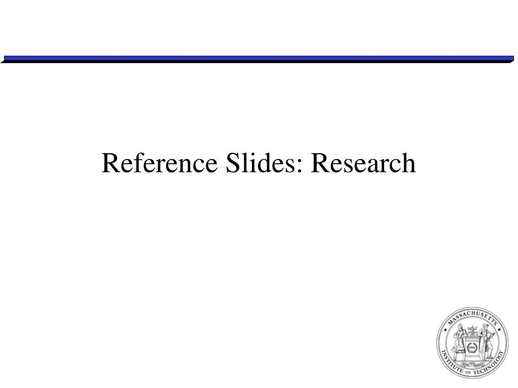 Reference Slides: Research