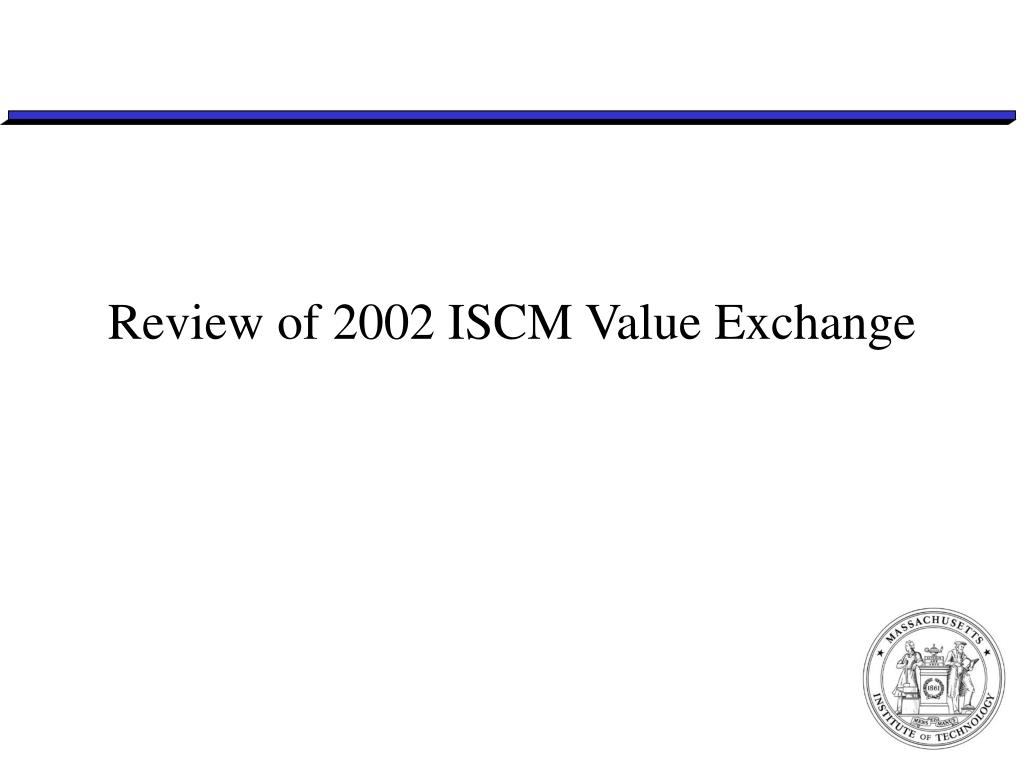Review of 2002 ISCM Value Exchange