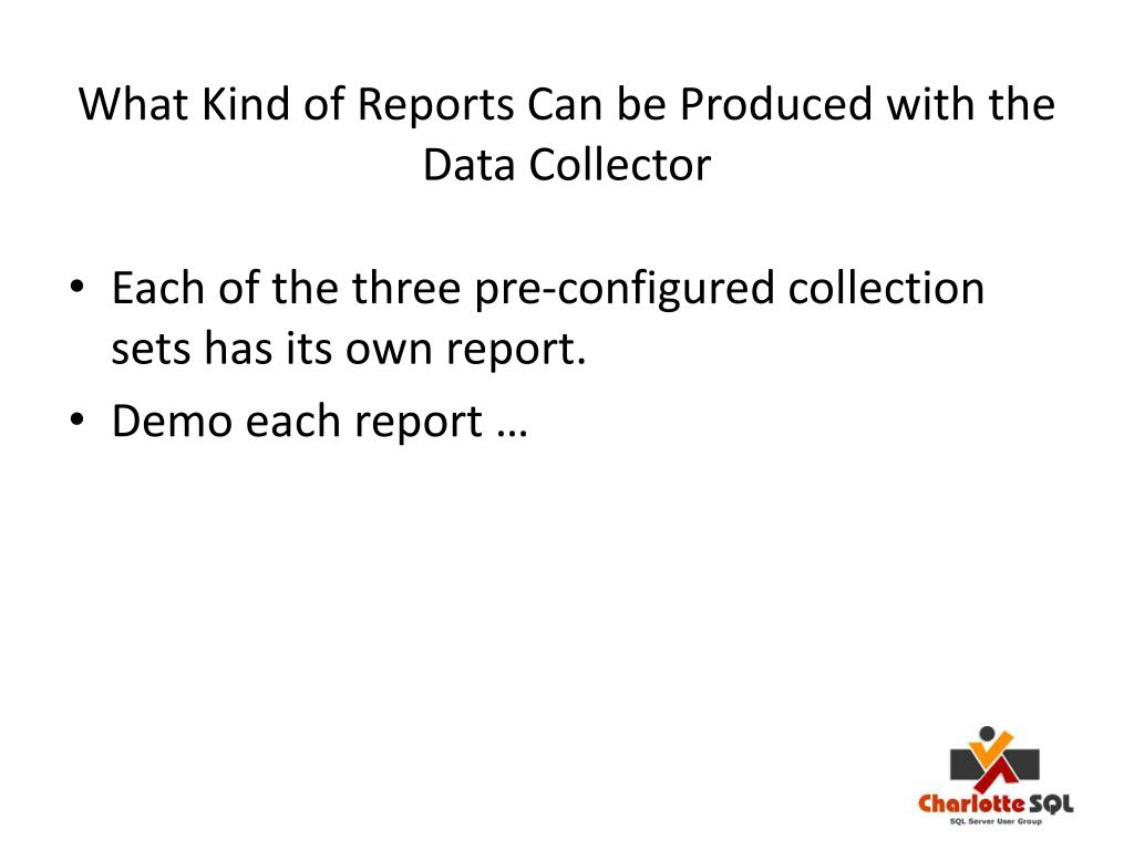 What Kind of Reports Can be Produced with the Data Collector
