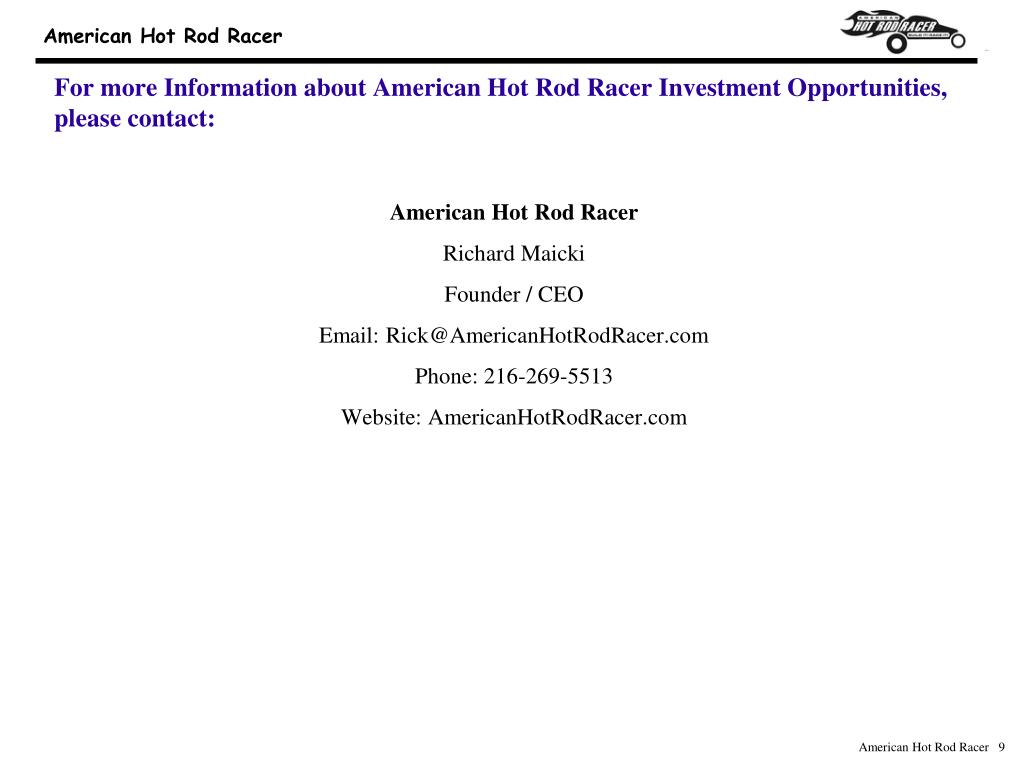 For more Information about American Hot Rod Racer Investment Opportunities, please contact: