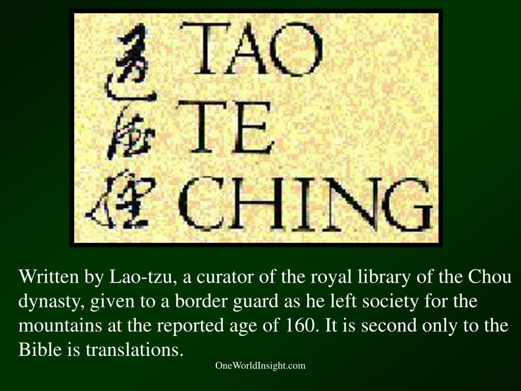 Written by Lao-tzu, a curator of the royal library of the Chou dynasty, given to a border guard as he left society for the mountains at the reported age of 160. It is second only to the Bible is translations.