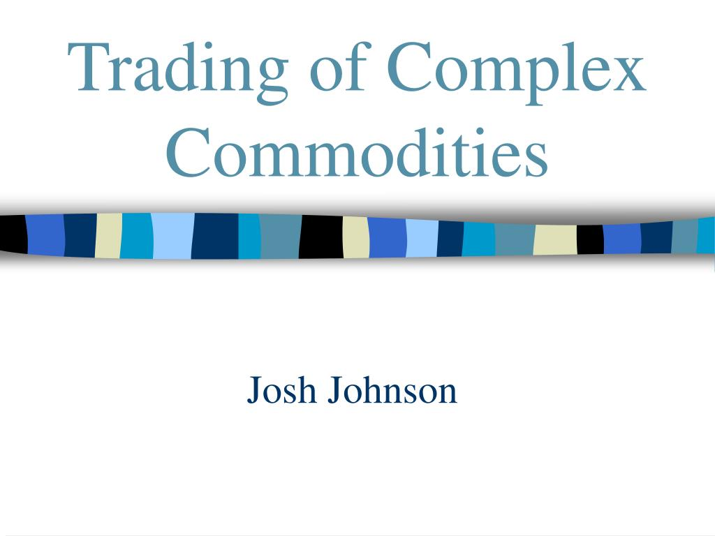 trading of complex commodities l.