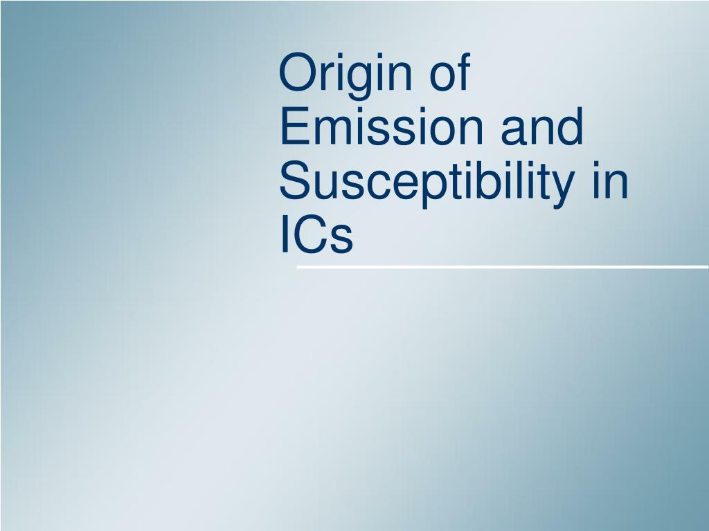origin of emission and susceptibility in ics l.