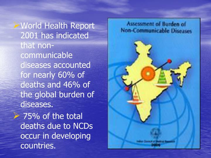 World Health Report 2001 has indicated that non-communicable diseases accounted for nearly 60% of de...