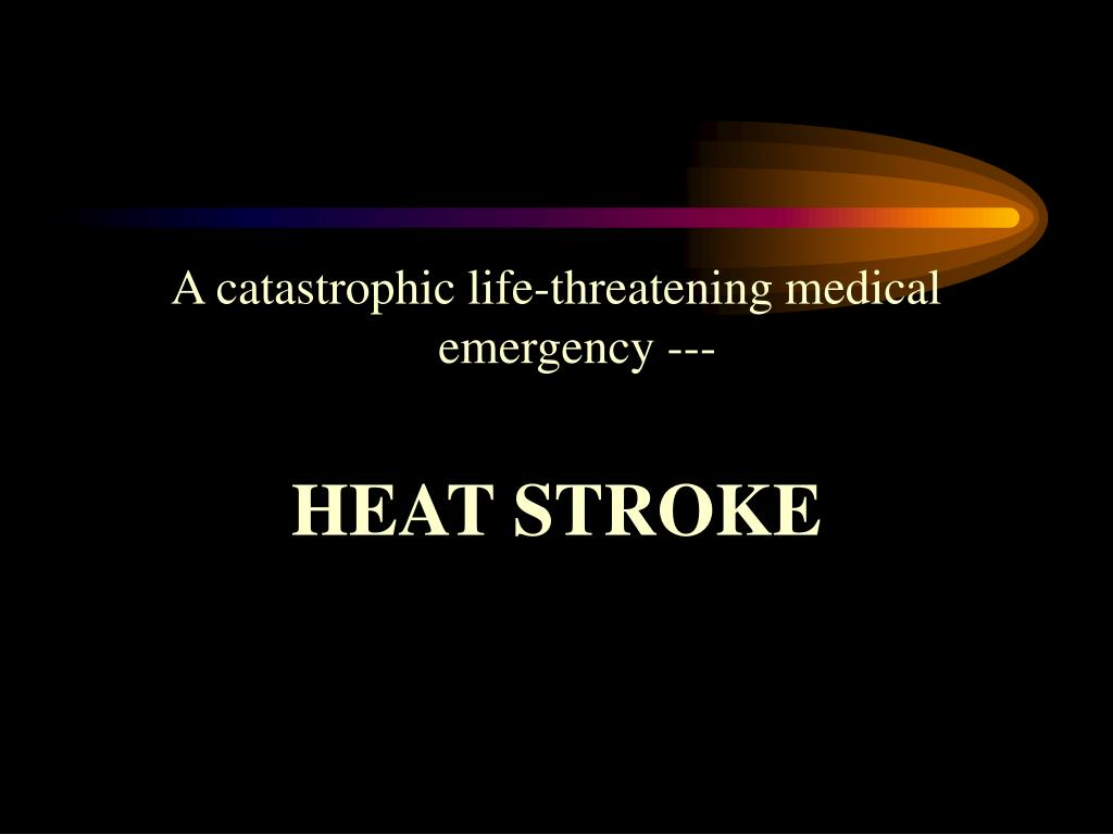 A catastrophic life-threatening medical emergency ---