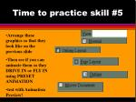 time to practice skill 5