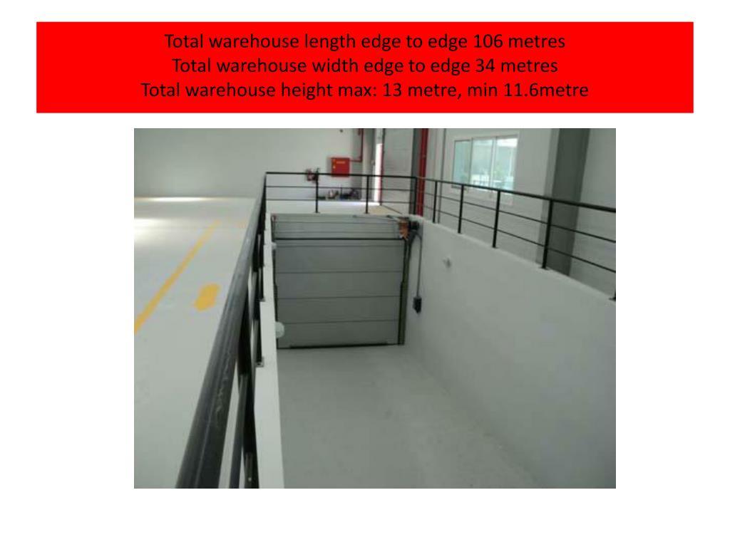 Total warehouse length edge to edge 106 metres