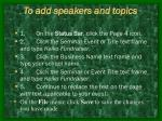 to add speakers and topics