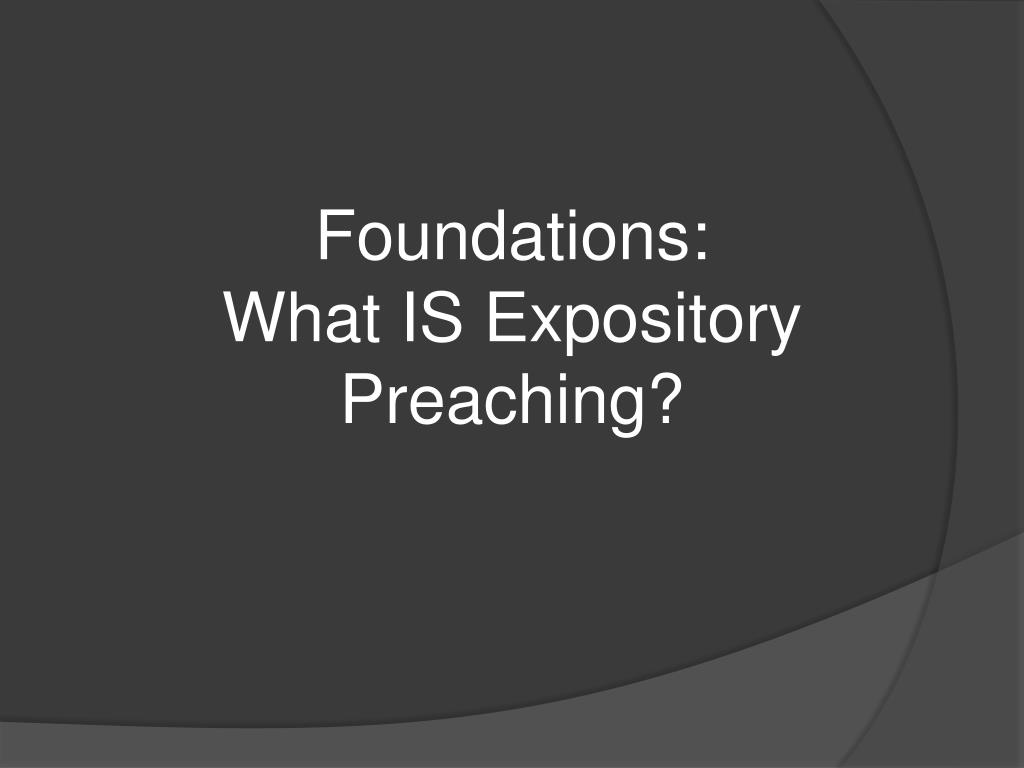 PPT - Foundations: What IS Expository Preaching? PowerPoint