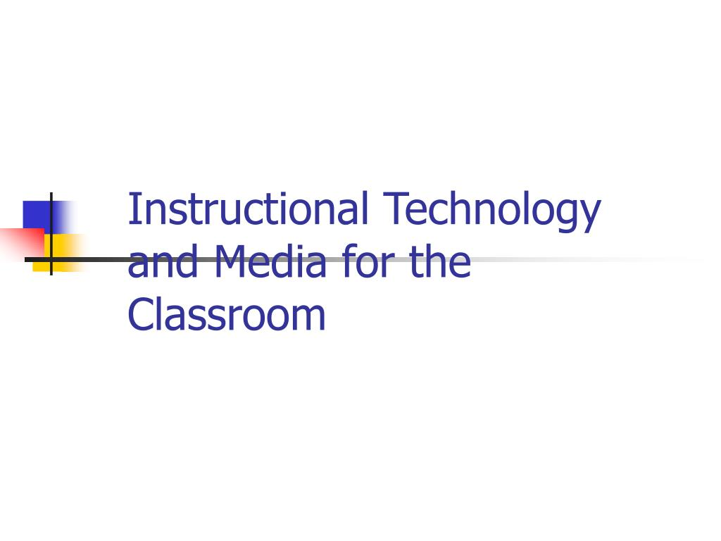 instructional technology and media for the classroom l.