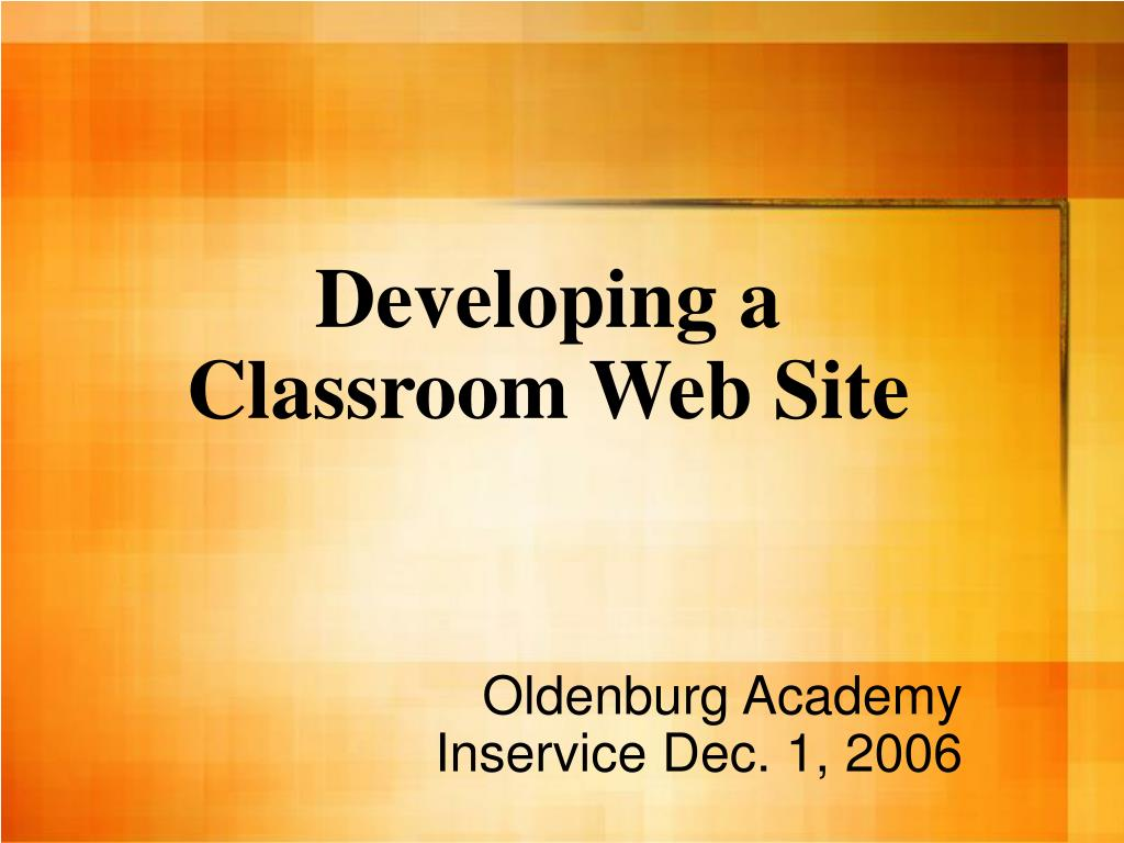 developing a classroom web site l.