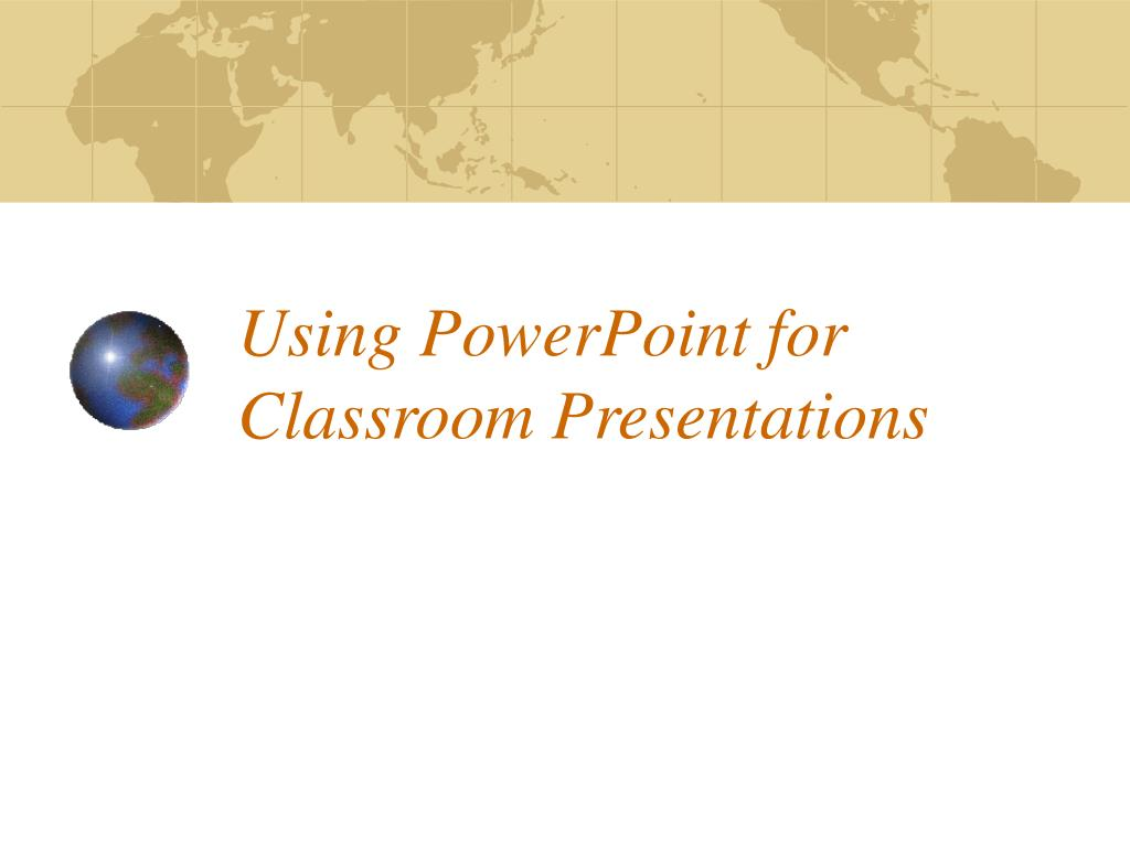 Using PowerPoint for Classroom Presentations