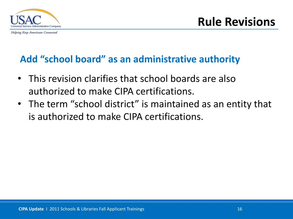 This revision clarifies that school boards are also authorized to make CIPA certifications.