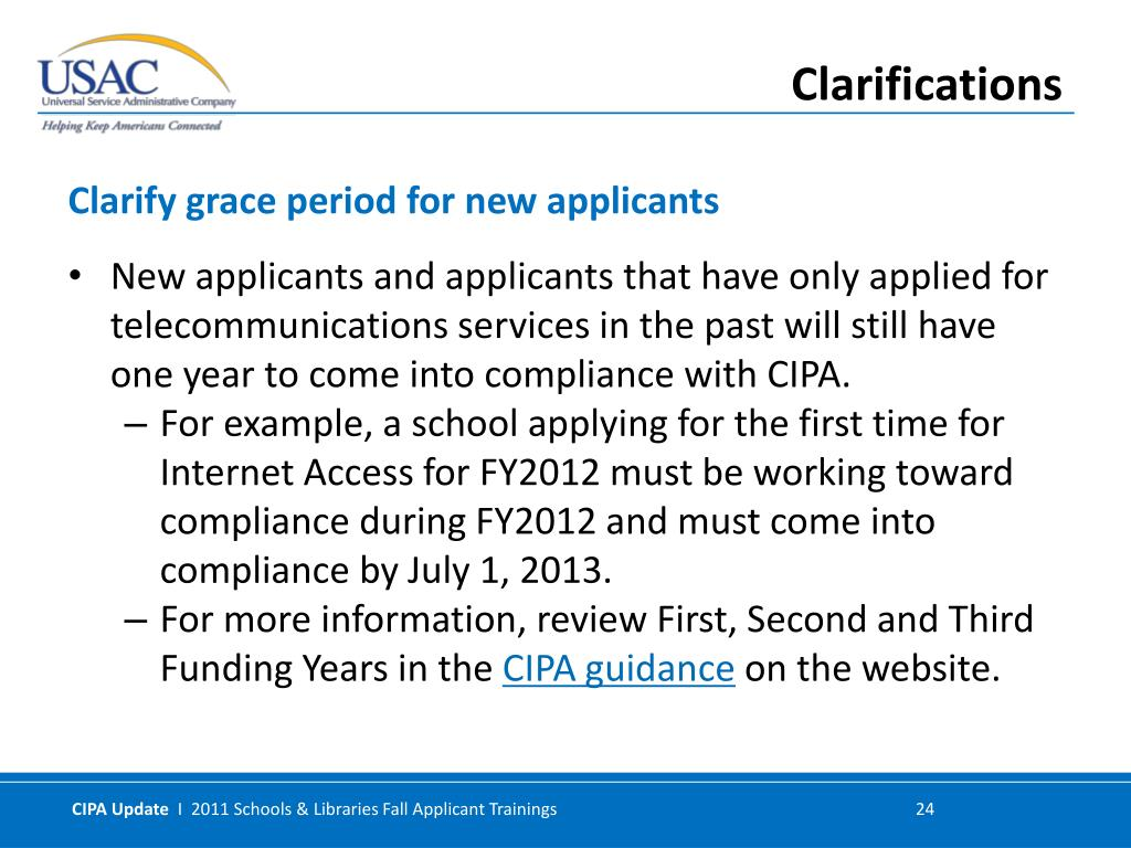 New applicants and applicants that have only applied for telecommunications services in the past will still have one year to come into compliance with CIPA.