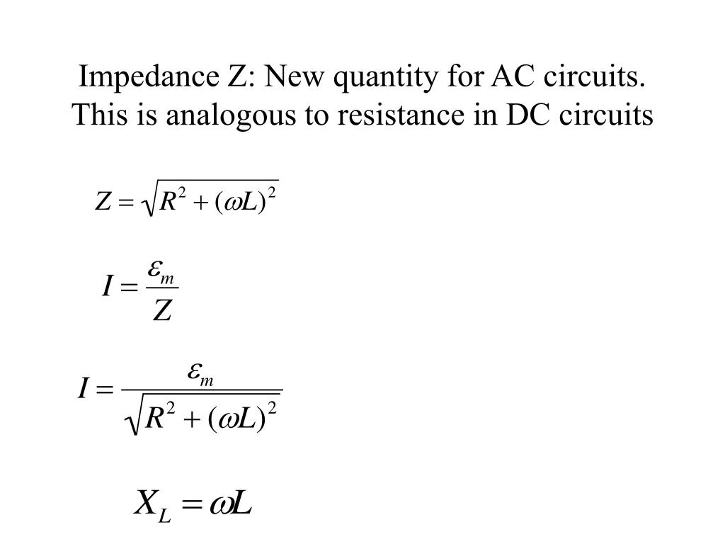 Impedance Z: New quantity for AC circuits. This is analogous to resistance in DC circuits