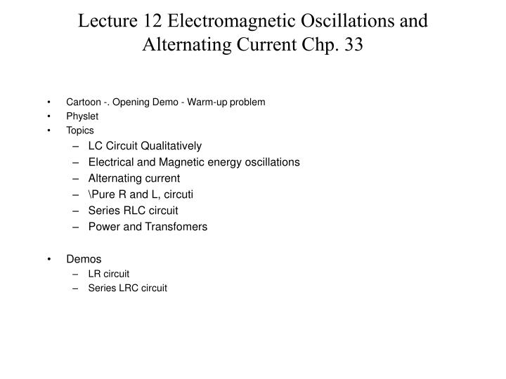Lecture 12 electromagnetic oscillations and alternating current chp 33