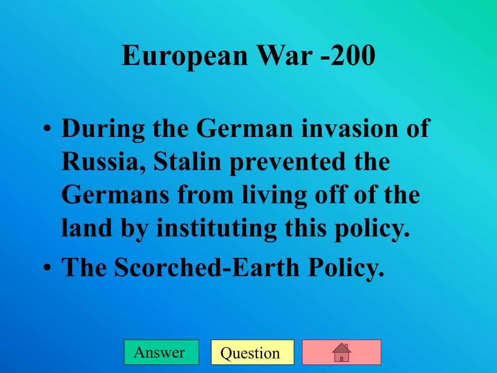 During the German invasion of Russia, Stalin prevented the Germans from living off of the land by instituting this policy.