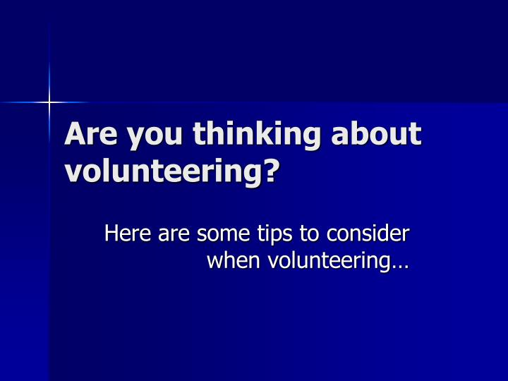 Are you thinking about volunteering?