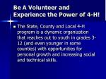 be a volunteer and experience the power of 4 h