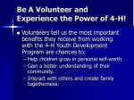 be a volunteer and experience the power of 4 h1
