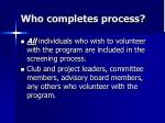 who completes process