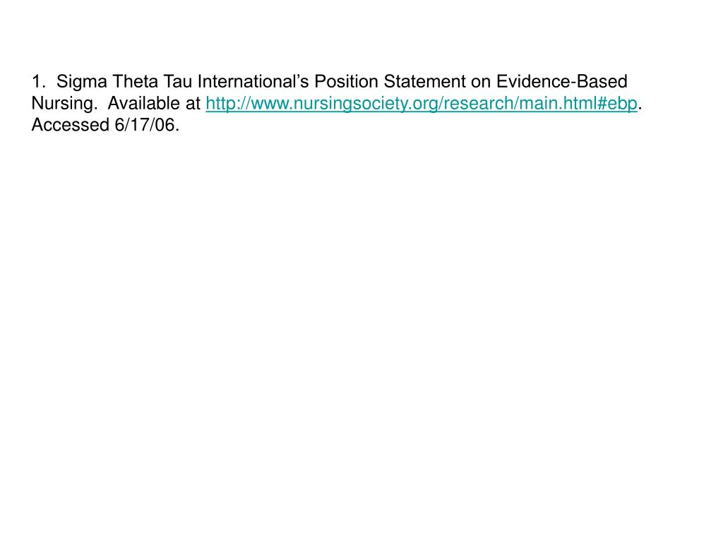 1.  Sigma Theta Tau International's Position Statement on Evidence-Based Nursing.  Available at