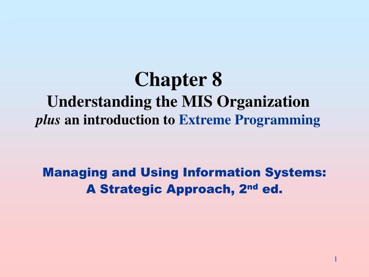 Chapter 8 understanding the mis organization plus an introduction to extreme programming