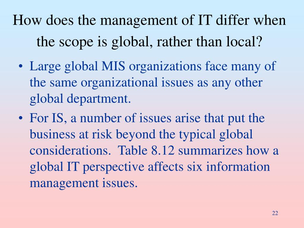 How does the management of IT differ when the scope is global, rather than local?