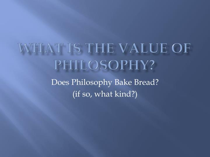 the values of philosophy essay Free essay: the value of philosophy consider a man that looks to material needs as the necessities of life he moves through his world in a twenty-four hour.