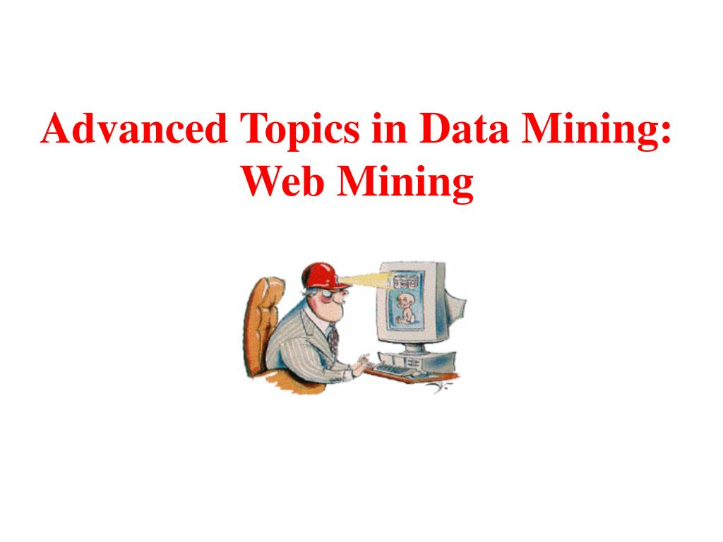 advanced topics in data mining web mining l.
