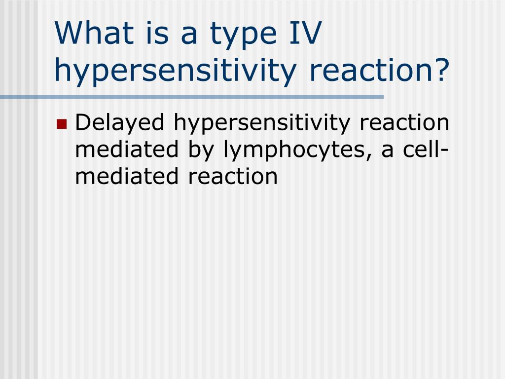 What is a type IV hypersensitivity reaction?