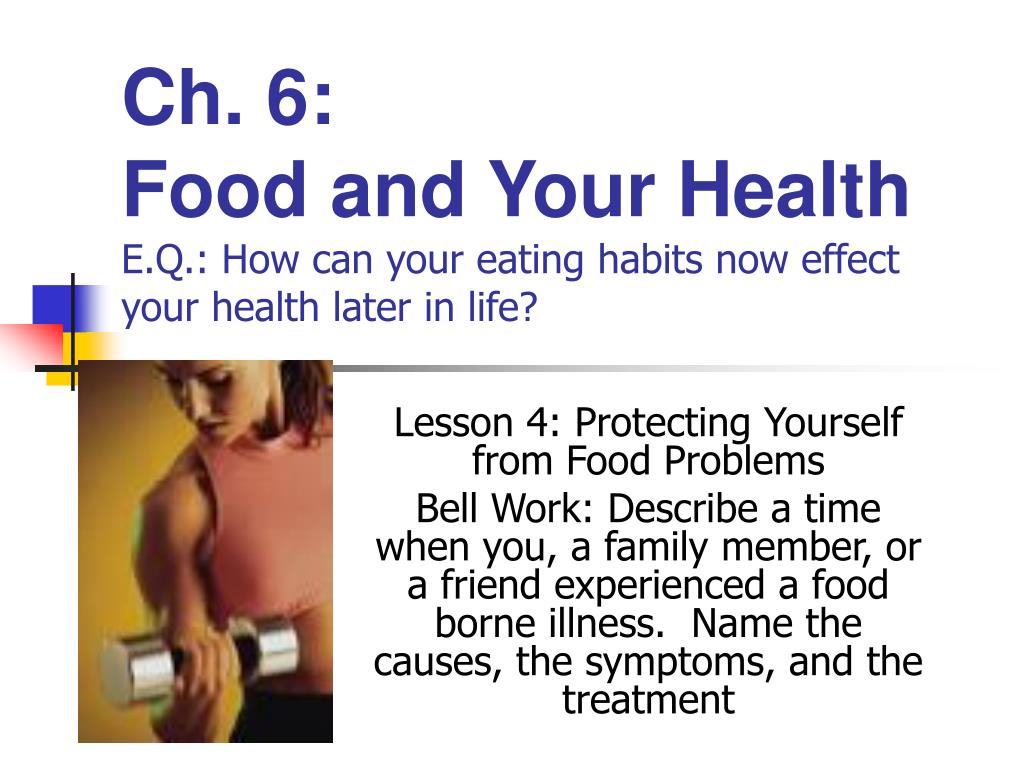 ch 6 food and your health e q how can your eating habits now effect your health later in life l.