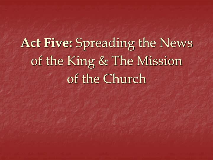 Act five spreading the news of the king the mission of the church