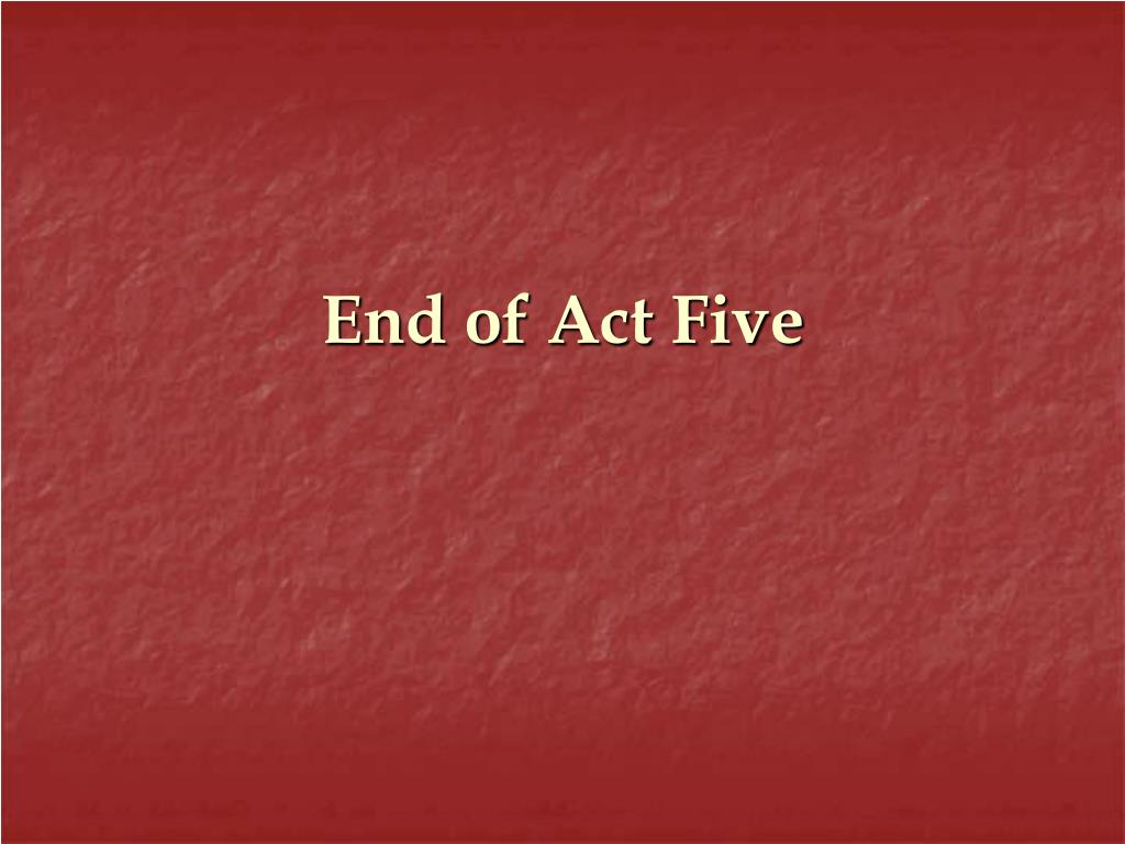 End of Act Five