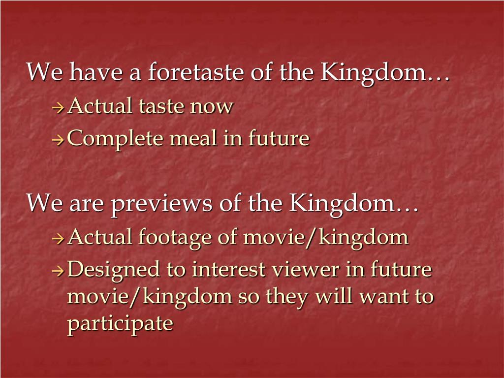 We have a foretaste of the Kingdom…