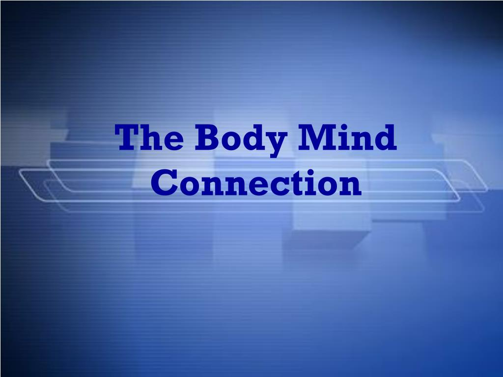 The Body Mind Connection
