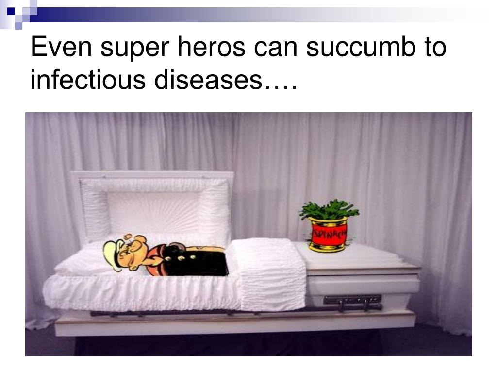 Even super heros can succumb to infectious diseases….