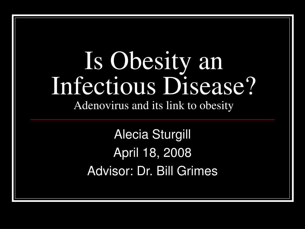 is obesity an infectious disease adenovirus and its link to obesity l.
