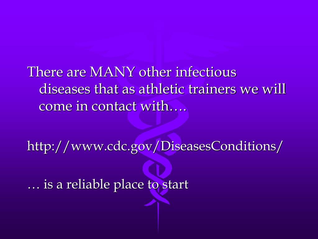 There are MANY other infectious diseases that as athletic trainers we will come in contact with….