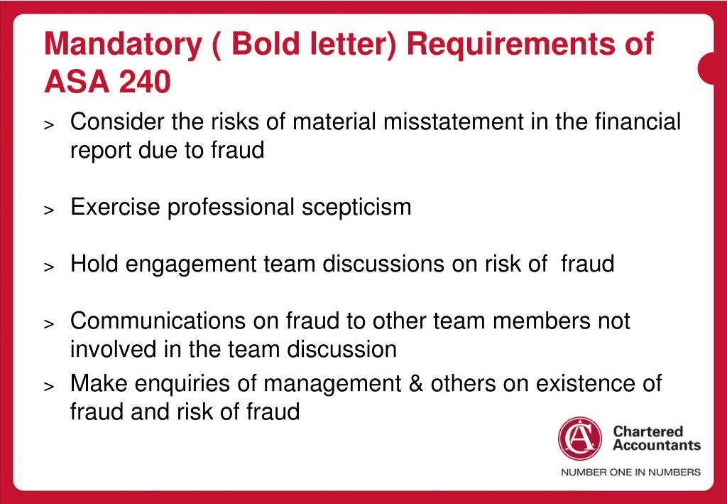 Mandatory ( Bold letter) Requirements of ASA 240