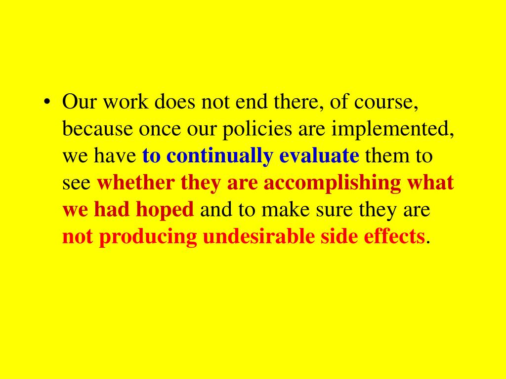 Our work does not end there, of course, because once our policies are implemented, we have